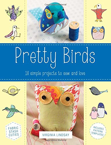 Pretty Birds: 18 simple Projects to Sew and Love